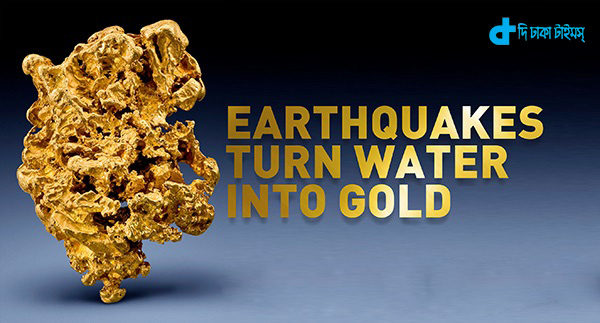 earthquakes-turn-water-into-gold